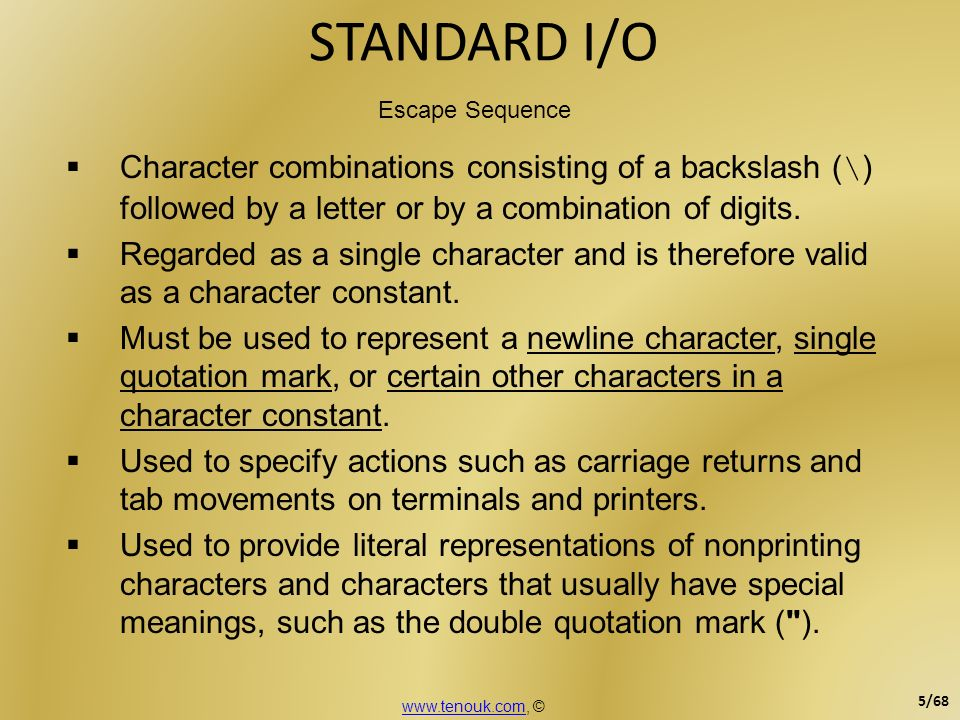 STANDARD I/O Escape Sequence. Character combinations consisting of a backslash (\) followed by a letter or by a combination of digits.