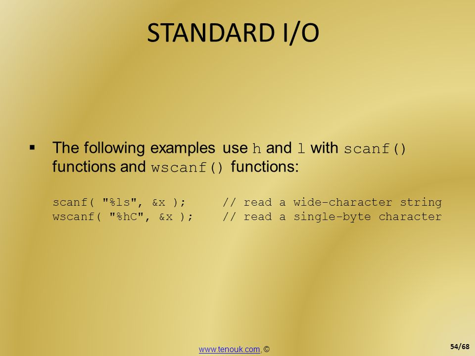 STANDARD I/O The following examples use h and l with scanf() functions and wscanf() functions: