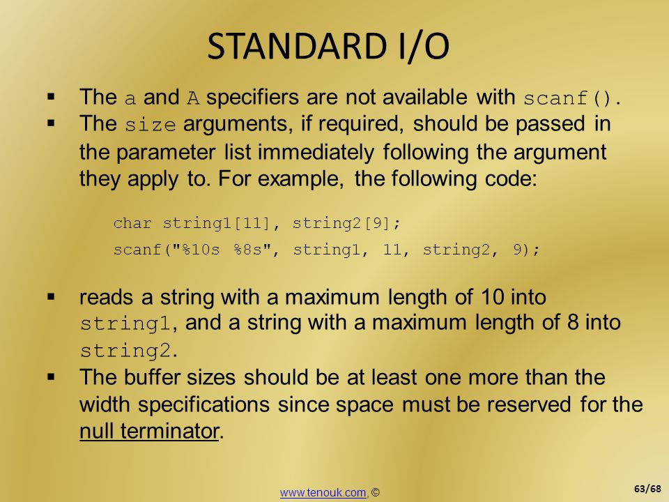 STANDARD I/O The a and A specifiers are not available with scanf().