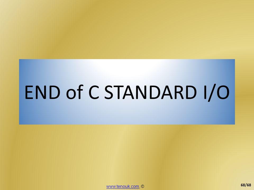 END of C STANDARD I/O www.tenouk.com, ©