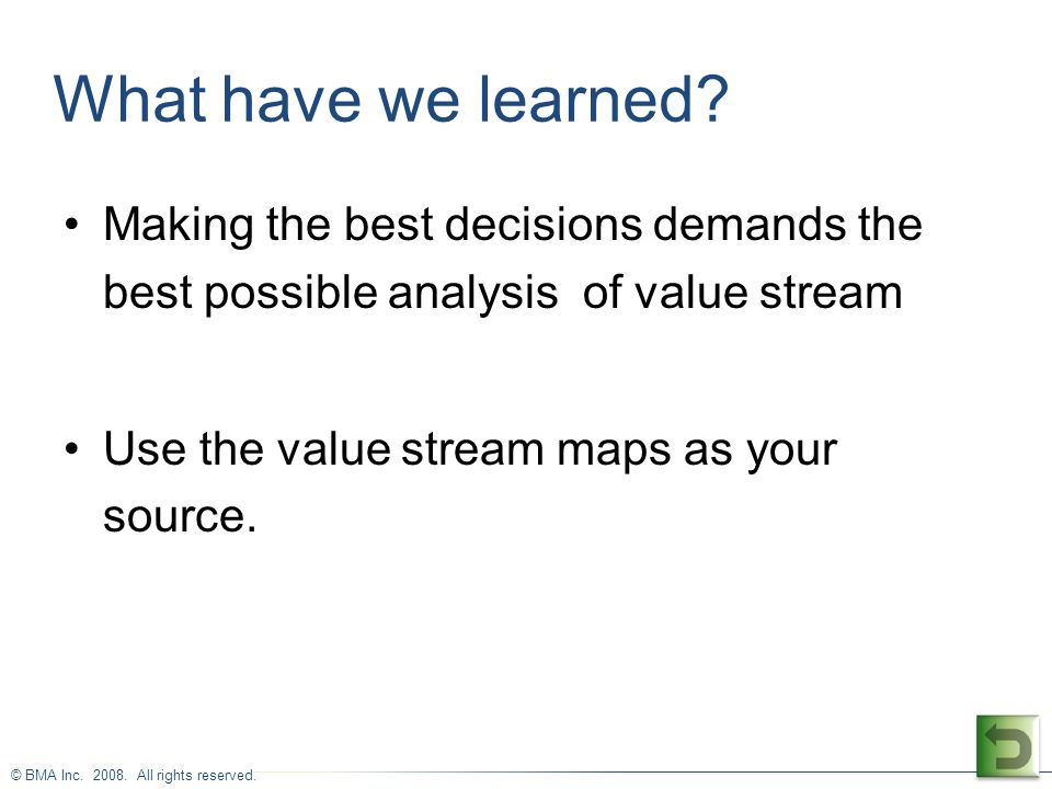 What have we learned Making the best decisions demands the best possible analysis of value stream.