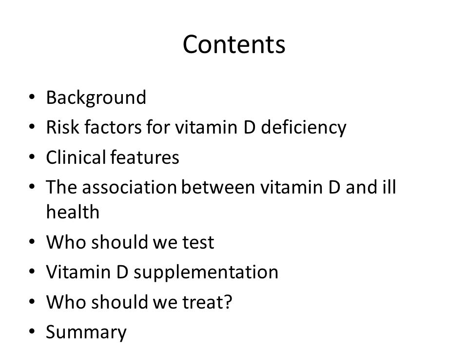 Contents Background Risk factors for vitamin D deficiency