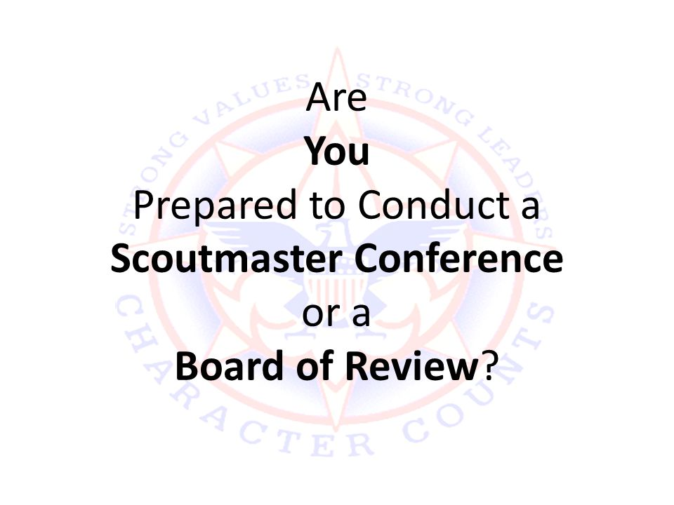 Are You Prepared to Conduct a Scoutmaster Conference or a Board of Review