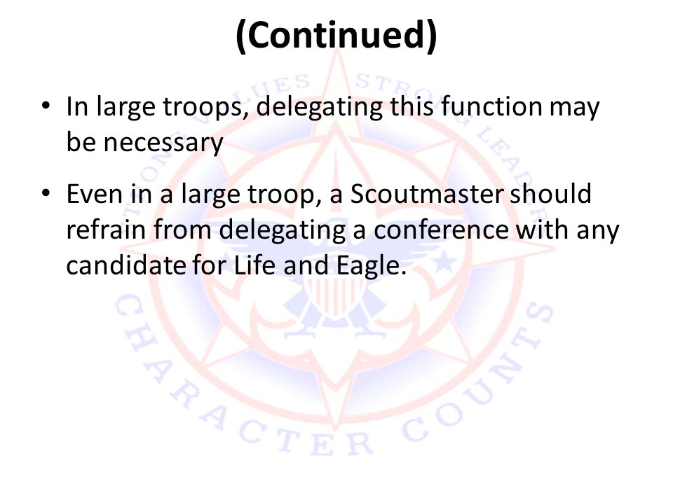 (Continued) In large troops, delegating this function may be necessary