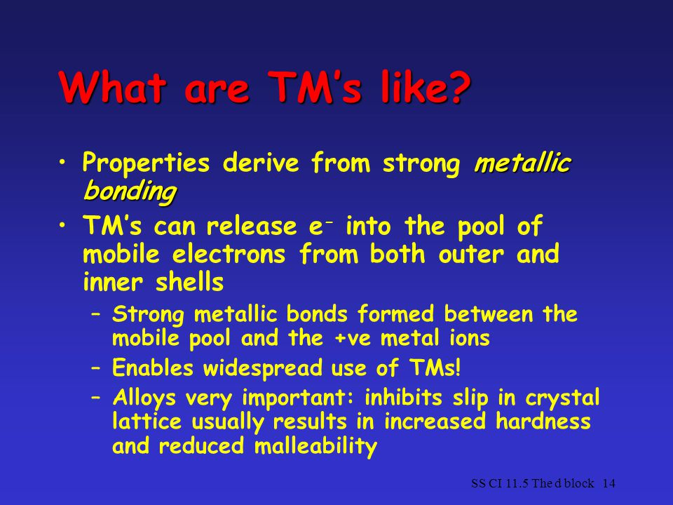 What are TM's like Properties derive from strong metallic bonding