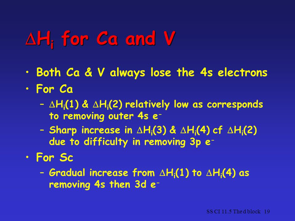 Hi for Ca and V Both Ca & V always lose the 4s electrons For Ca