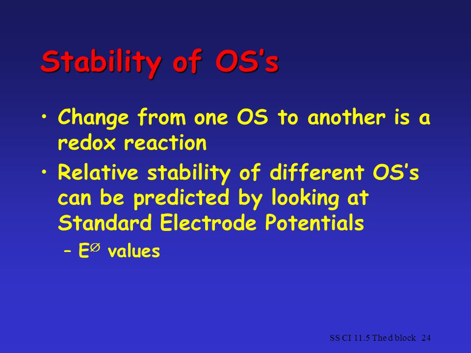 Stability of OS's Change from one OS to another is a redox reaction