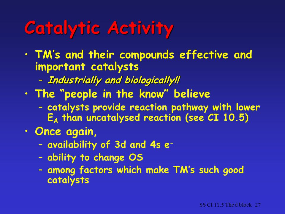 Catalytic Activity TM's and their compounds effective and important catalysts. Industrially and biologically!!