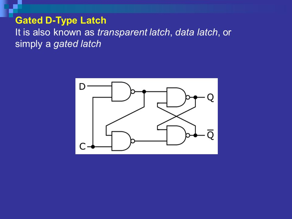 Gated D-Type Latch It is also known as transparent latch, data latch, or simply a gated latch