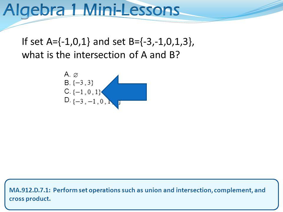 Algebra 1 Mini-Lessons If set A={-1,0,1} and set B={-3,-1,0,1,3},