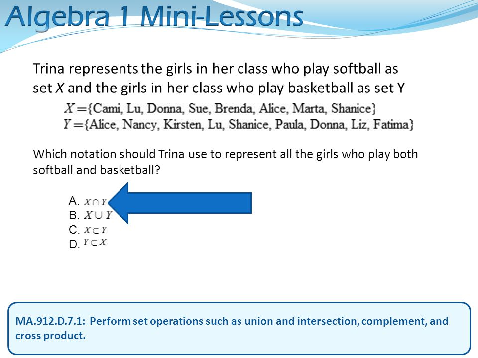 Algebra 1 Mini-Lessons Trina represents the girls in her class who play softball as set X and the girls in her class who play basketball as set Y.