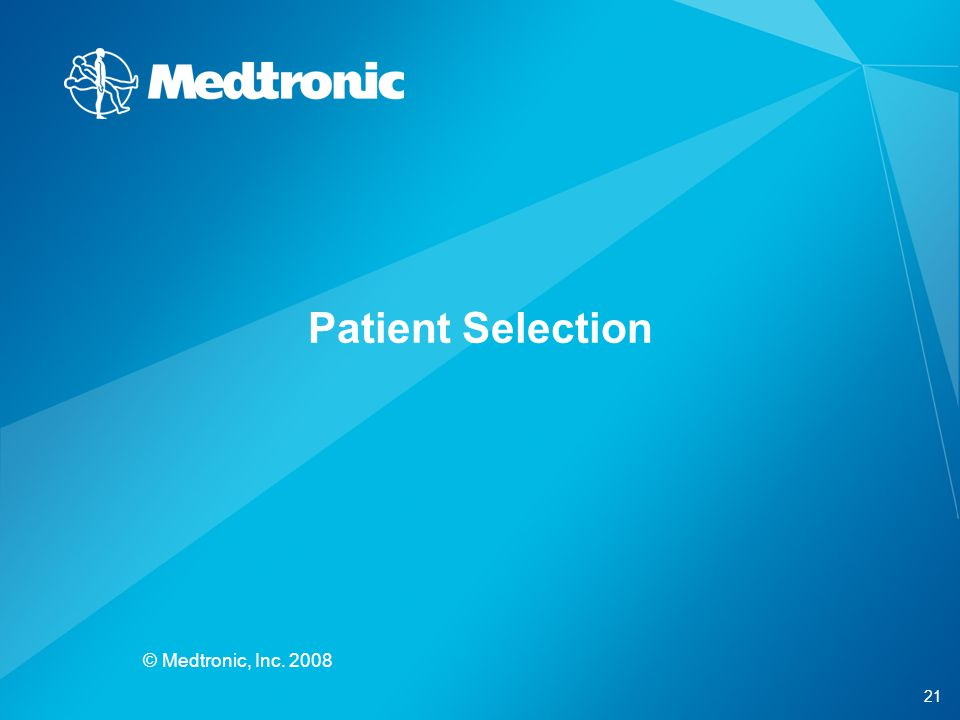 Patient Selection © Medtronic, Inc. 2008