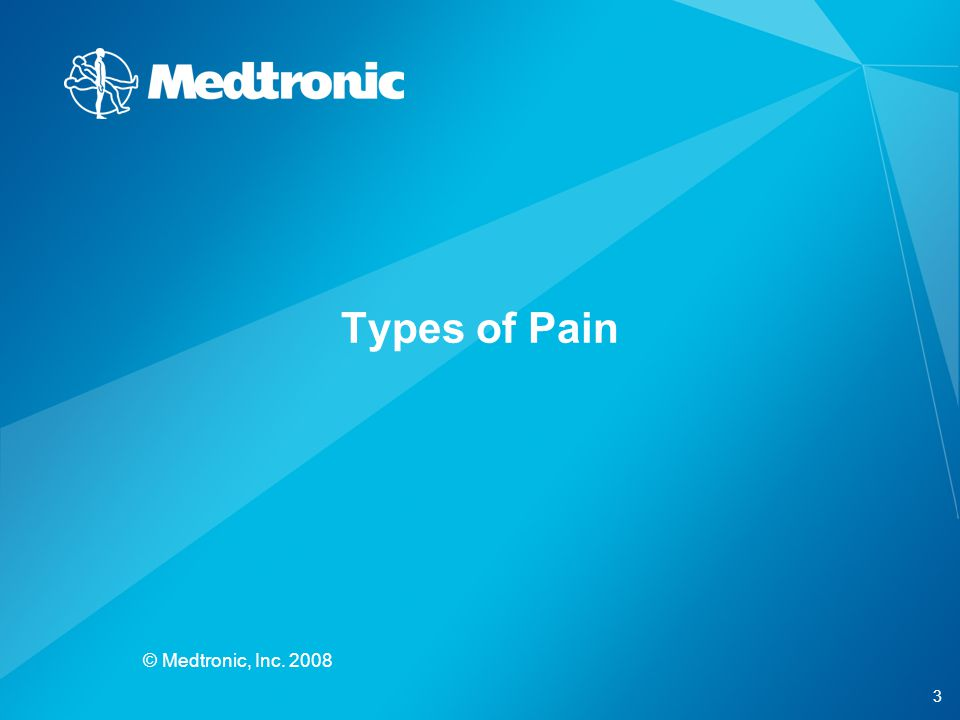 Types of Pain © Medtronic, Inc. 2008