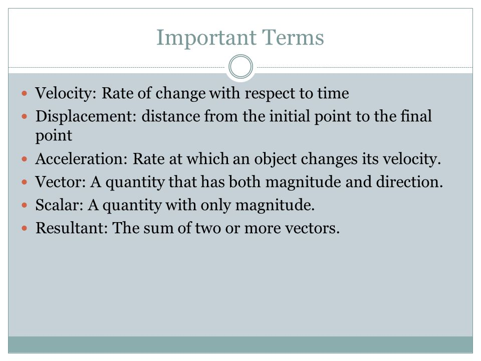 Important Terms Velocity: Rate of change with respect to time