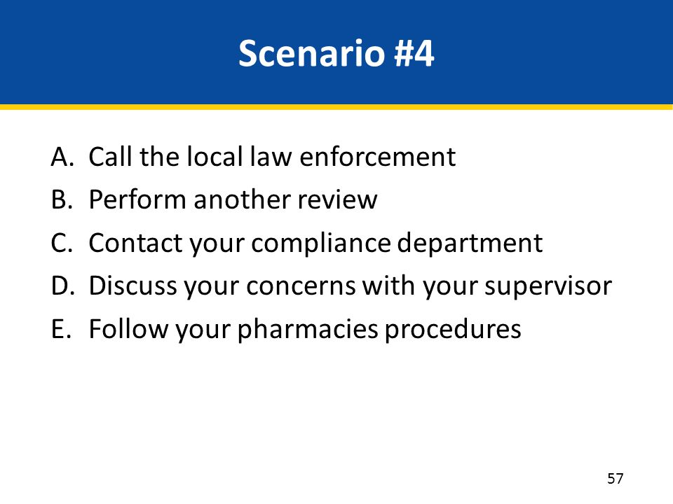 Scenario #4 Call the local law enforcement Perform another review
