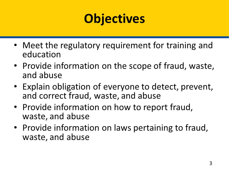 Objectives Meet the regulatory requirement for training and education