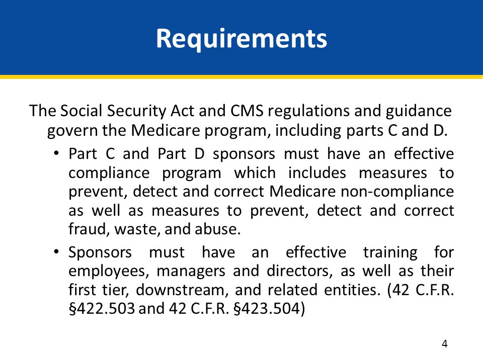 Requirements The Social Security Act and CMS regulations and guidance govern the Medicare program, including parts C and D.