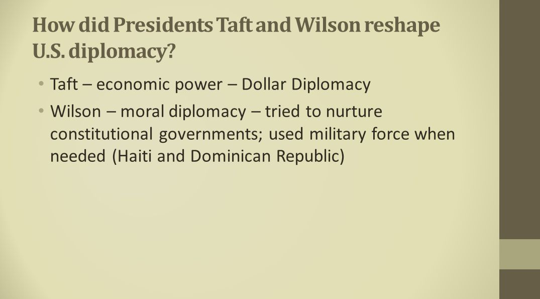 How did Presidents Taft and Wilson reshape U.S. diplomacy