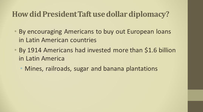 How did President Taft use dollar diplomacy