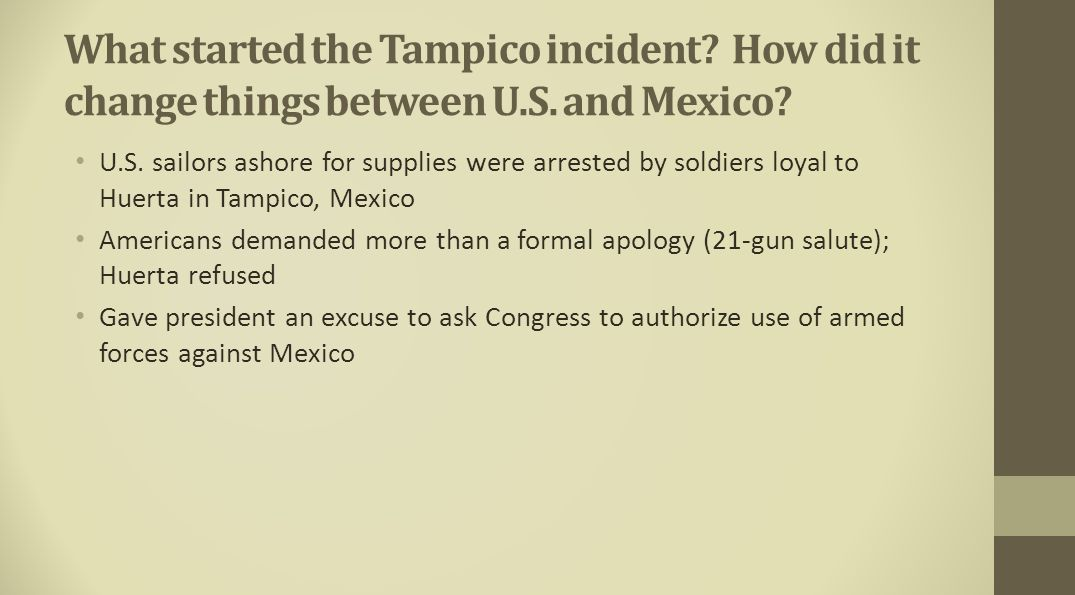 What started the Tampico incident. How did it change things between U
