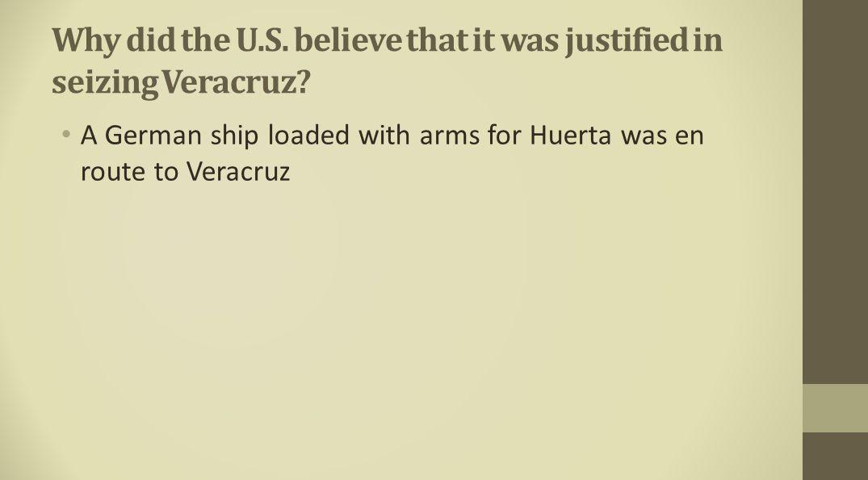 Why did the U.S. believe that it was justified in seizing Veracruz