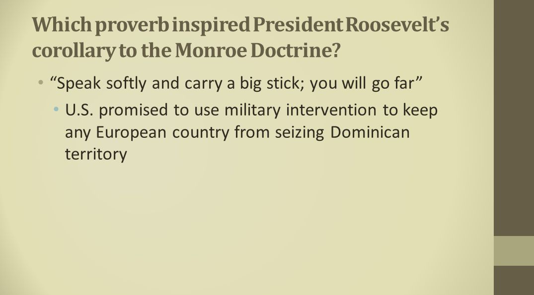 Which proverb inspired President Roosevelt's corollary to the Monroe Doctrine