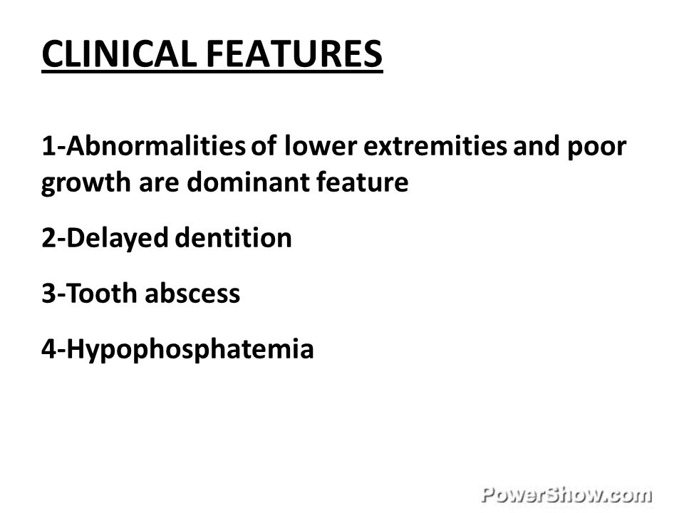 CLINICAL FEATURES 1-Abnormalities of lower extremities and poor growth are dominant feature. 2-Delayed dentition.