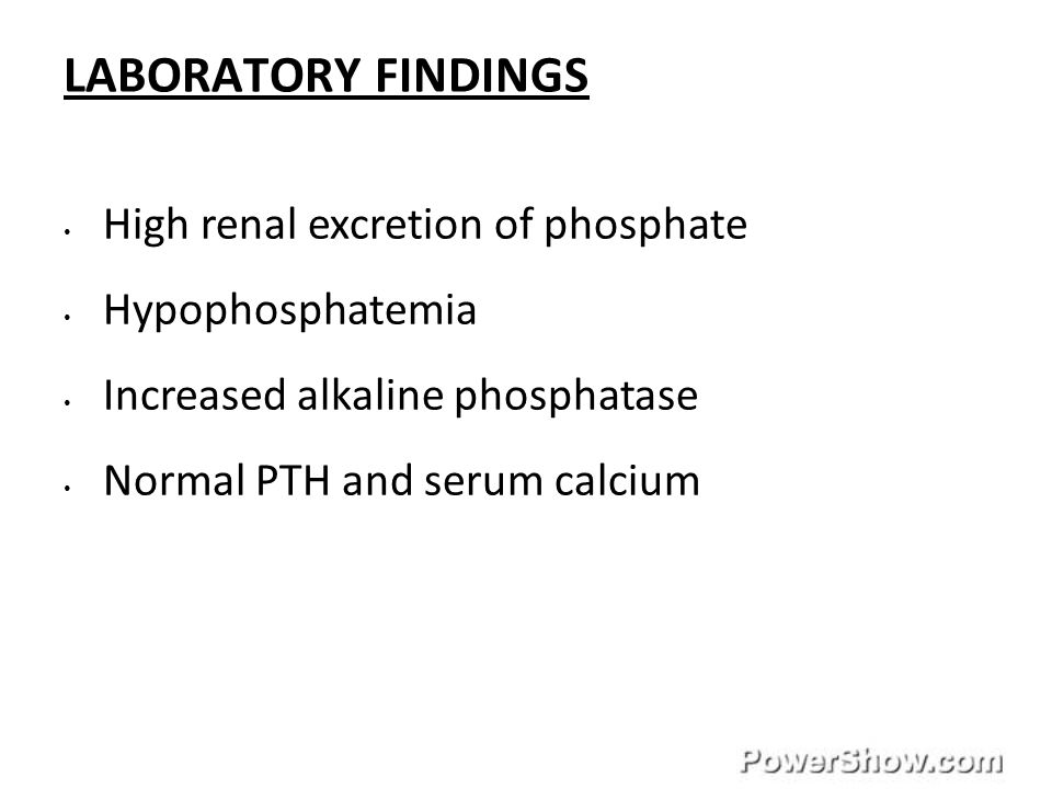 LABORATORY FINDINGS High renal excretion of phosphate Hypophosphatemia
