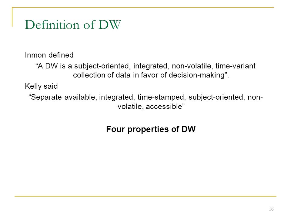 Definition of DW Four properties of DW Inmon defined