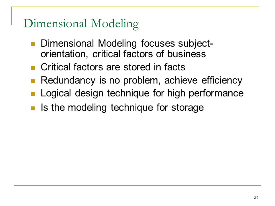 Dimensional Modeling Dimensional Modeling focuses subject-orientation, critical factors of business.