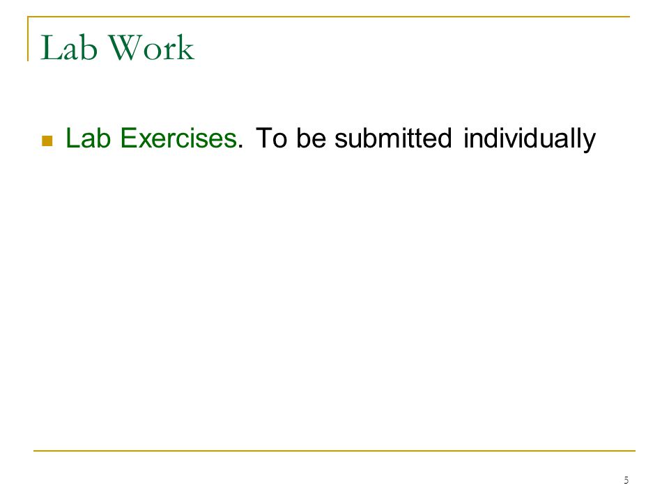 Lab Work Lab Exercises. To be submitted individually