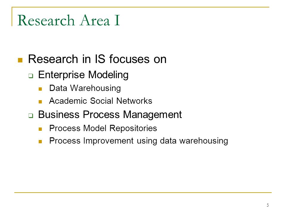 Research Area I Research in IS focuses on Enterprise Modeling