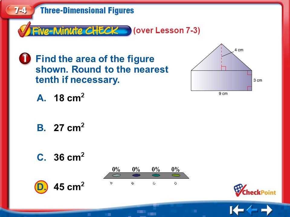 (over Lesson 7-3) Find the area of the figure shown. Round to the nearest tenth if necessary. A. 18 cm2.