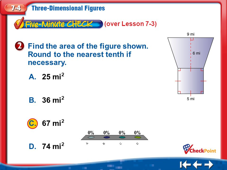 (over Lesson 7-3) Find the area of the figure shown. Round to the nearest tenth if necessary. A. 25 mi2.