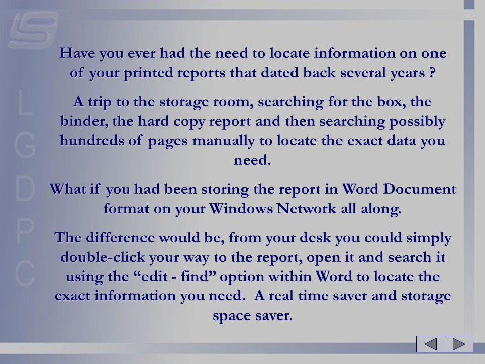 Have you ever had the need to locate information on one of your printed reports that dated back several years