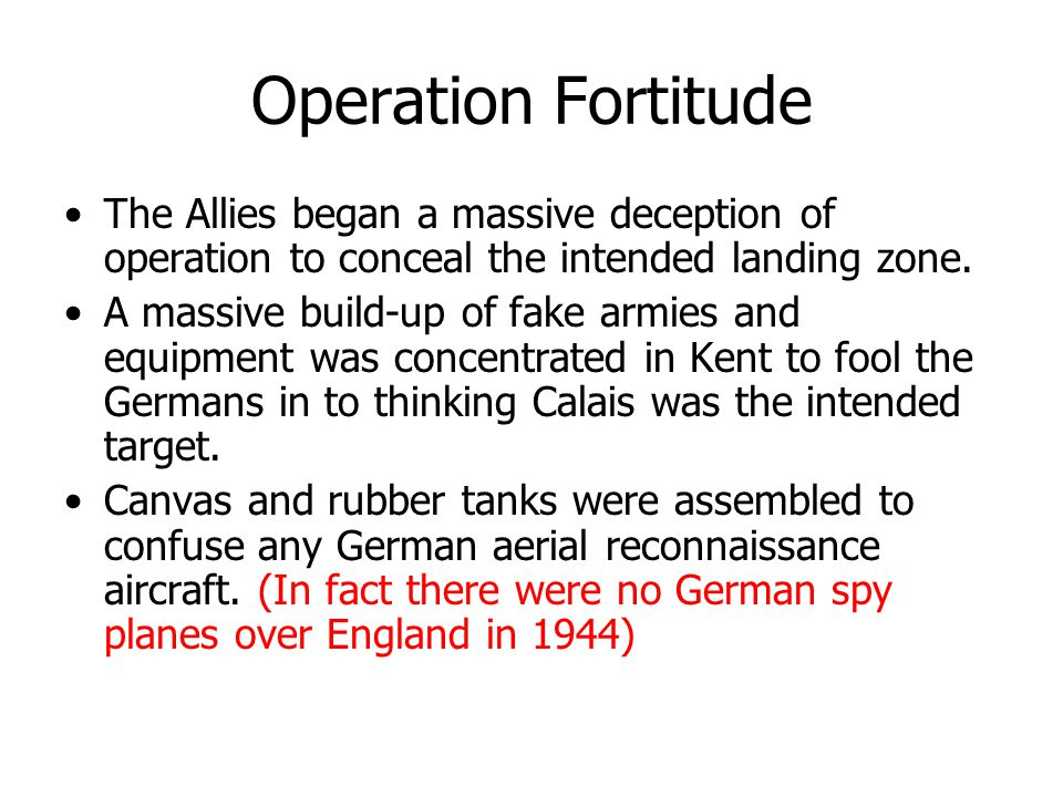 Operation Fortitude The Allies began a massive deception of operation to conceal the intended landing zone.