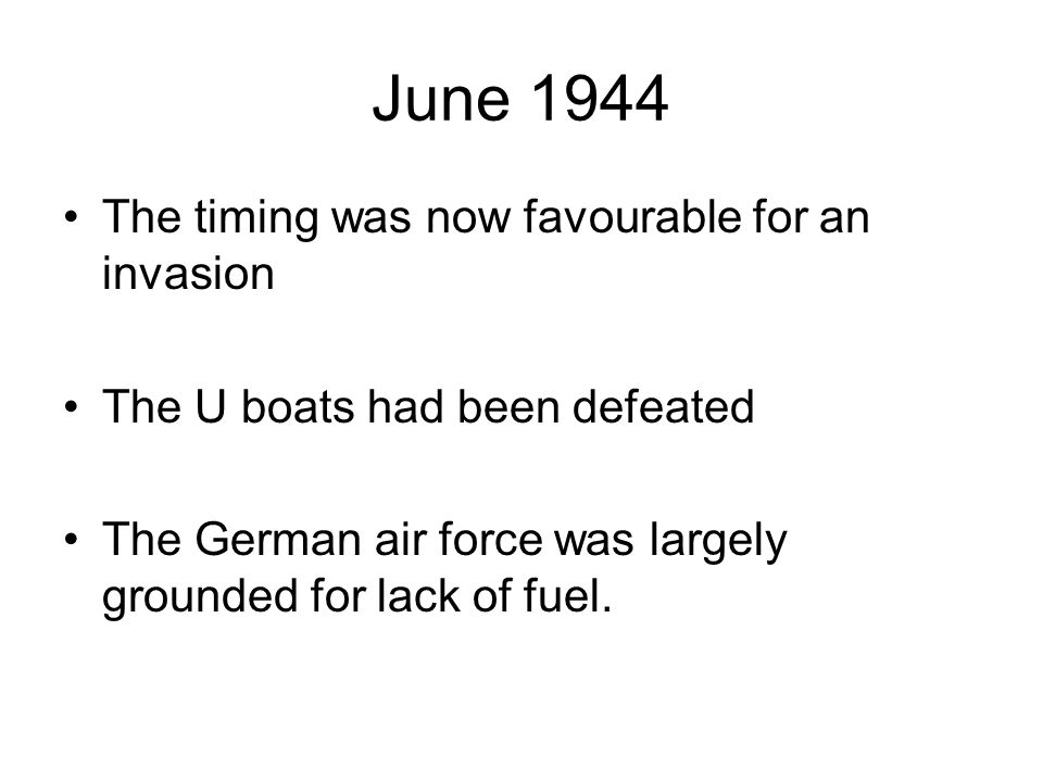 June 1944 The timing was now favourable for an invasion