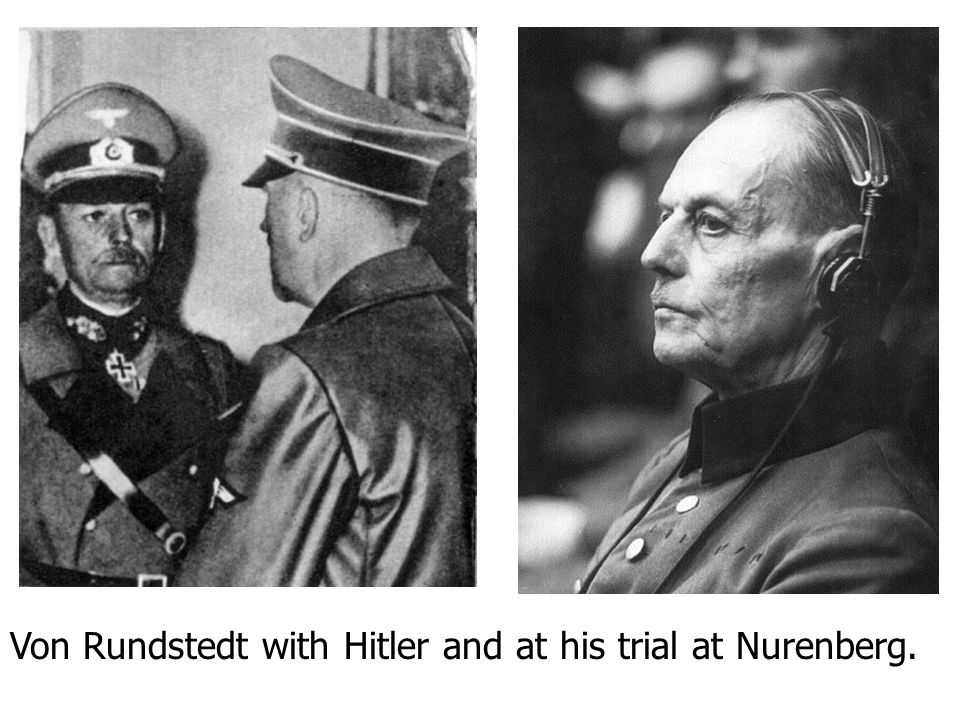 Von Rundstedt with Hitler and at his trial at Nurenberg.