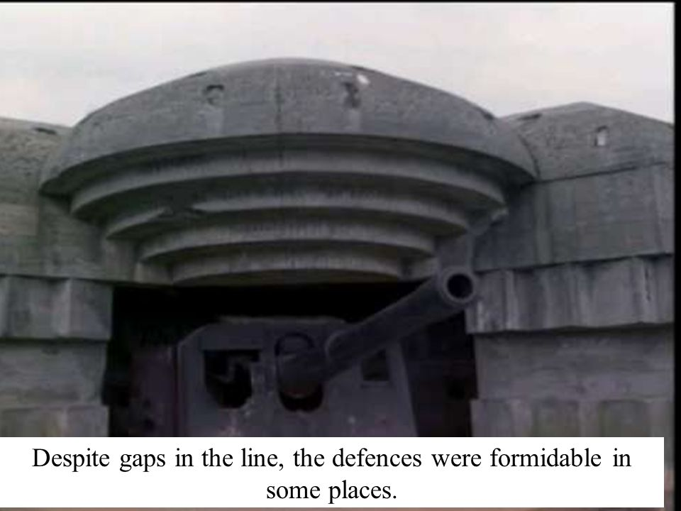 Despite gaps in the line, the defences were formidable in some places.