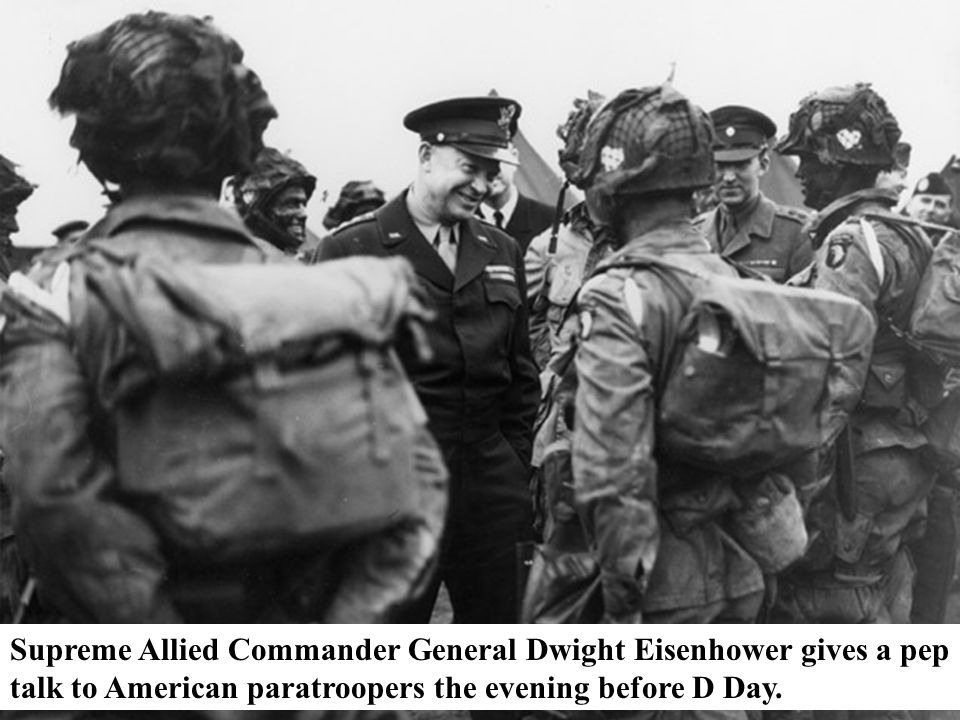 Supreme Allied Commander General Dwight Eisenhower gives a pep talk to American paratroopers the evening before D Day.