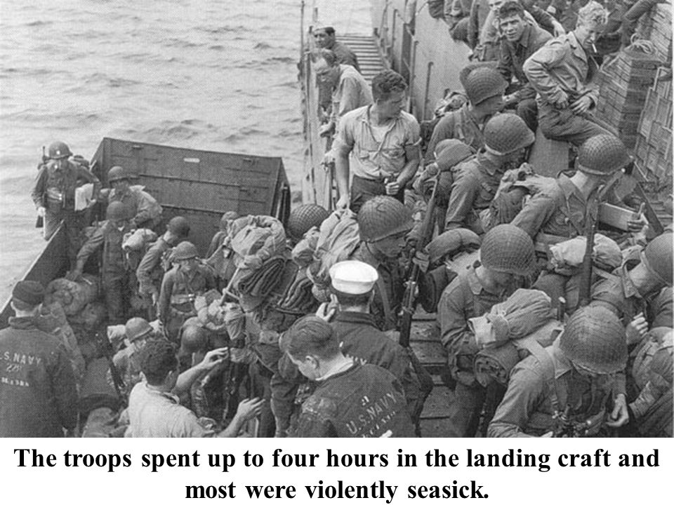 The troops spent up to four hours in the landing craft and most were violently seasick.