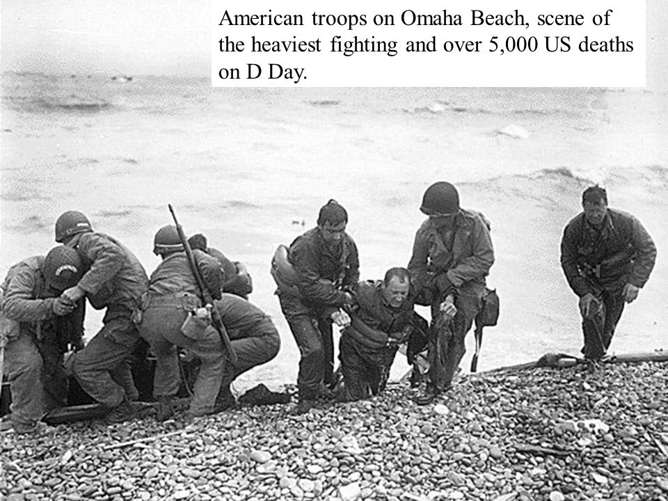 American troops on Omaha Beach, scene of the heaviest fighting and over 5,000 US deaths on D Day.