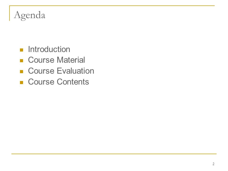 Agenda Introduction Course Material Course Evaluation Course Contents