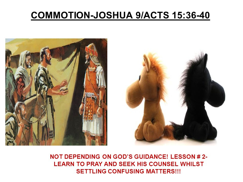 COMMOTION-JOSHUA 9/ACTS 15:36-40