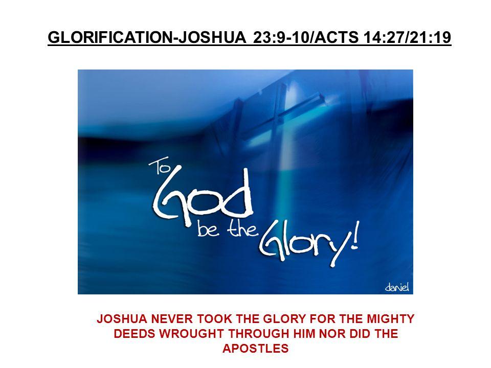GLORIFICATION-JOSHUA 23:9-10/ACTS 14:27/21:19