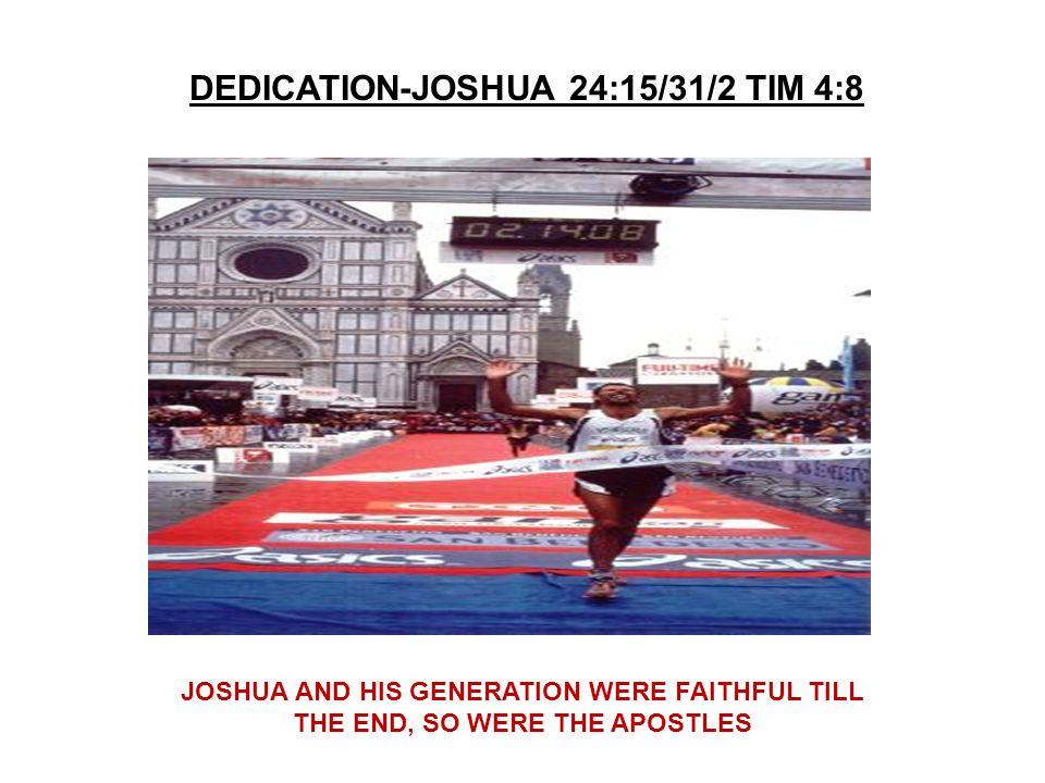 DEDICATION-JOSHUA 24:15/31/2 TIM 4:8