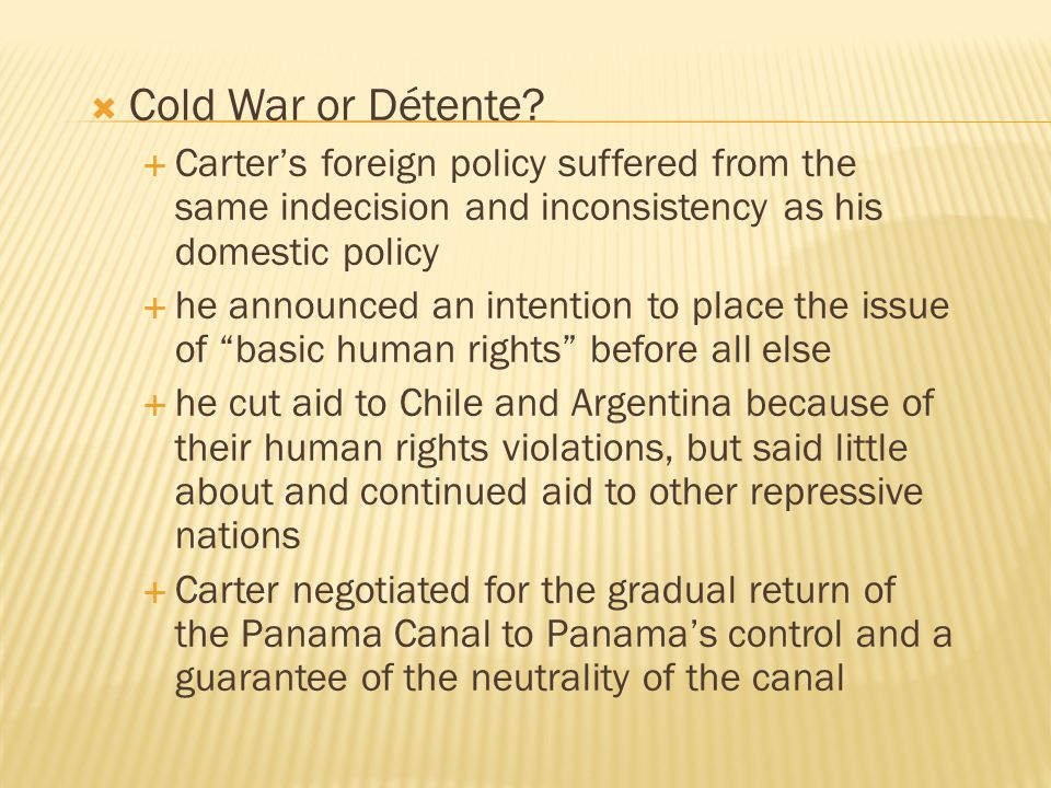 Cold War or Détente Carter's foreign policy suffered from the same indecision and inconsistency as his domestic policy.