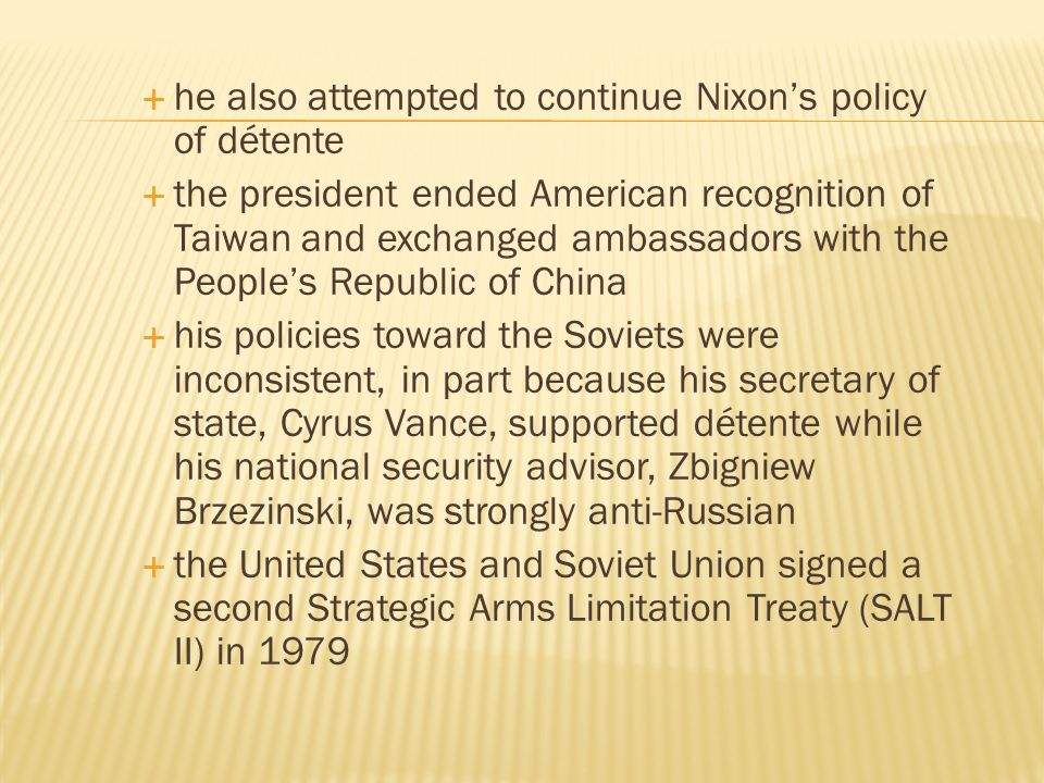 he also attempted to continue Nixon's policy of détente