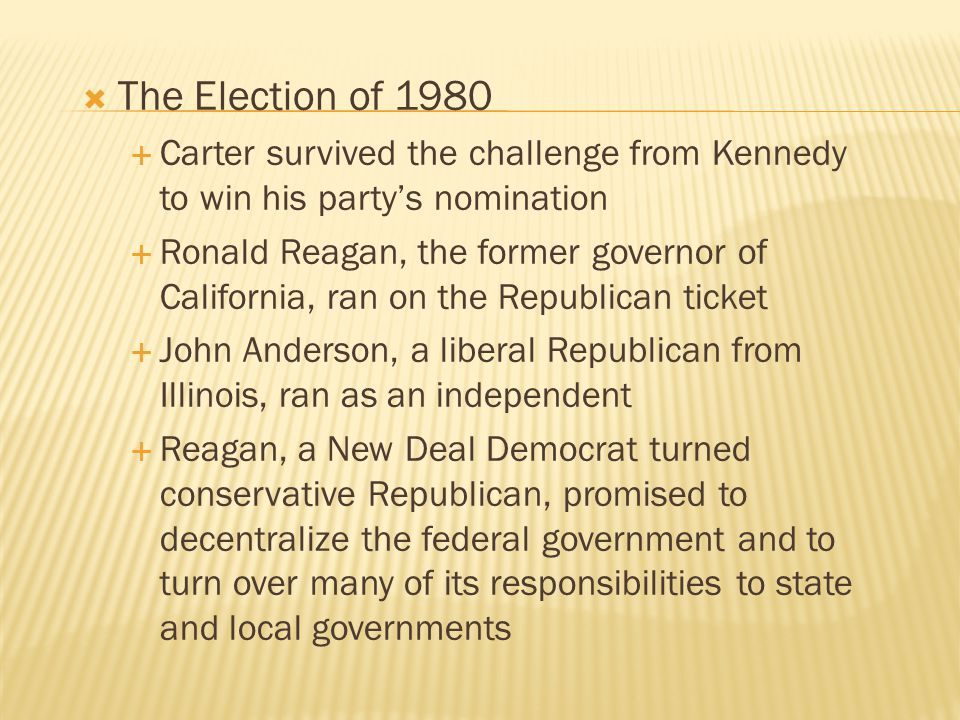 The Election of 1980 Carter survived the challenge from Kennedy to win his party's nomination.