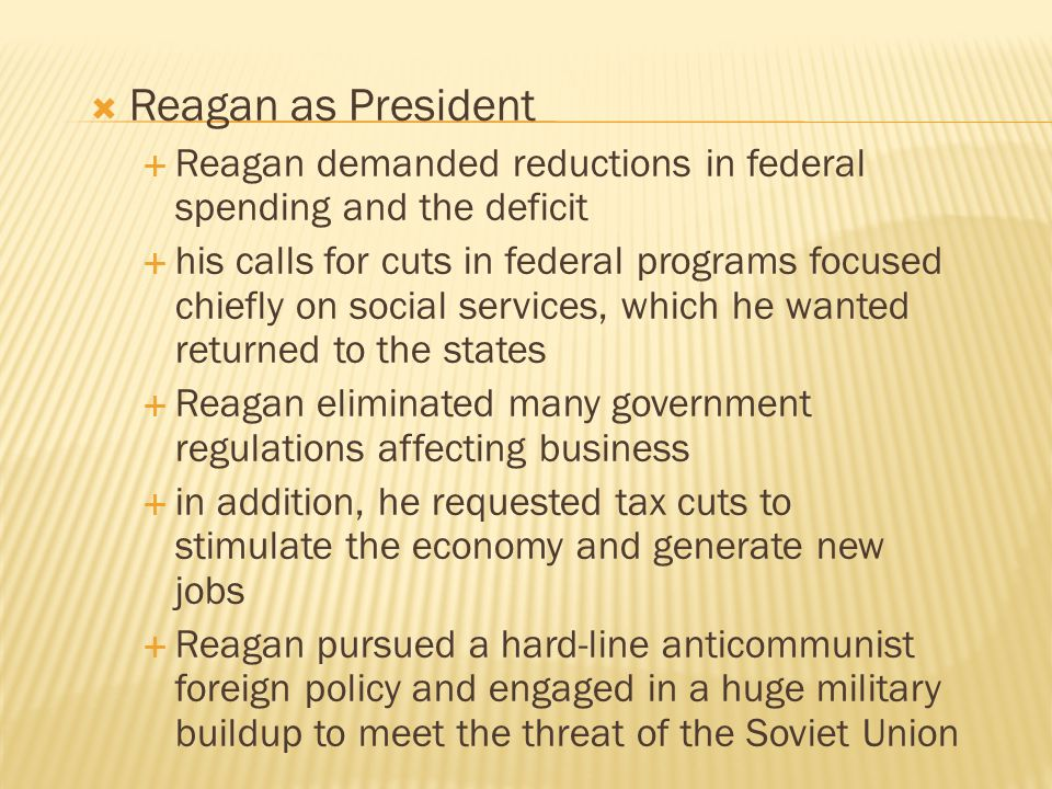 Reagan as President Reagan demanded reductions in federal spending and the deficit.